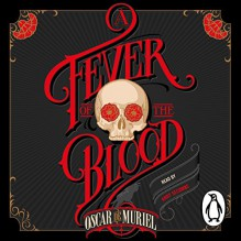 A Fever of the Blood: Frey & McGray, Book 2 - Oscar de Muriel, Andy Secombe, Penguin Books Limited