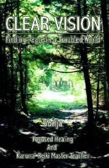 Clear Vision: Finding Peace in a Troubled World - Sonja, The Author Author Sonja
