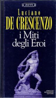 Zeus I Miti Degli Eroi Cofanetto Luciano De Crescenzo