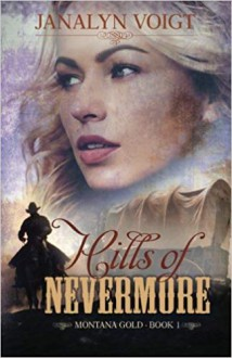 Hills of Nevermore (Montana Gold #1) - Janalyn Voigt