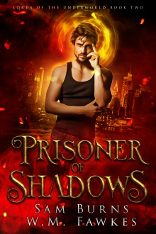 Prisoner of Shadows (Lords of the Underworld #2) - Sam Burns,W.M. Fawkes