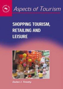 Shopping Tourism, Retailing, And Leisure - Dallen J. Timothy