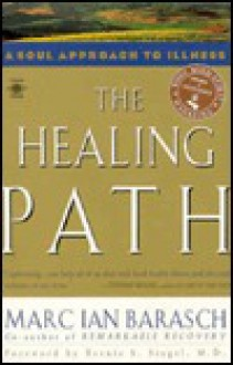 The Healing Path: A Soul Approach to Illness - Marc Barasch, Bernie S. Siegel
