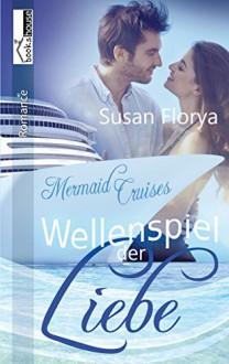 Wellenspiel der Liebe - Mermaid Cruises 1 - Susan Florya
