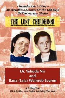 The Lost Childhood: A Telling Tale of a Brother and Sister Surviving the War - Ilana Weinreb Levron, Yehuda Nir