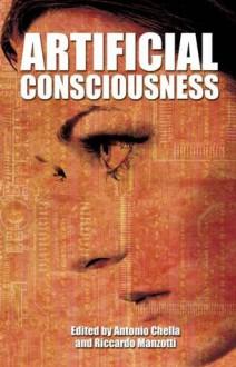 Artificial Consciousness - Riccardo Manzotti, Antonio Chella