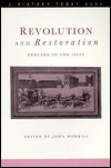 Revolution and Restoration: England in the 1650s (A History Today Book) - John Morrill