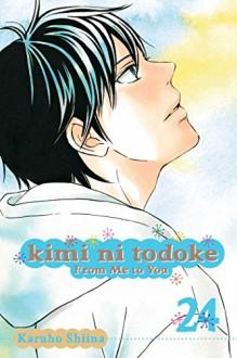 Kimi ni Todoke: From Me to You, Vol. 24 - Karuho Shiina
