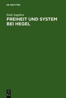 Freiheit Und System Bei Hegel - Emil Angehrn