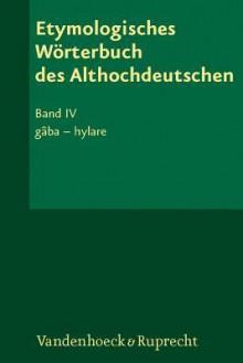Etymologisches Worterbuch Des Althochdeutschen, Band 4: Gaba - Hylare - Albert L. Lloyd, Rosemarie Lühr