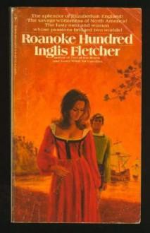 ROANOKE HUNDRED (Carolina Chronicles : the Epic Drama of America's Birth, Book 1) - Inglis Clark Fletcher