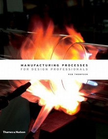 Manufacturing Processes for Design Professionals - Rob Thompson