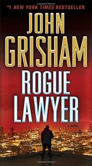 Rogue Lawyer: A Novel - John Grisham