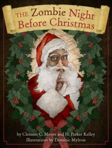 The Zombie Night Before Christmas - H. Parker Kelley, Clement C. Moore, Dominic Mylroie