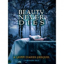 Beauty Never Dies (The Grimm Diaries Prequels, #3) - Cameron Jace