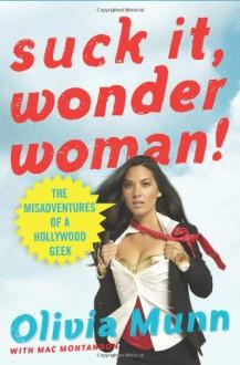 Suck It, Wonder Woman!: The Misadventures of a Hollywood Geek - Olivia Munn, Mac Montandon