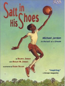 Salt in His Shoes: Michael Jordan in Pursuit of a Dream - Deloris Jordan, Kadir Nelson, Roslyn M. Jordan