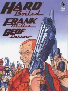 Hard Boiled - Frank Miller, Geof Darrow, Claude Legris