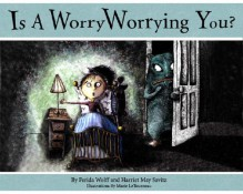 Is a Worry Worrying You? - Marie LeTourneau,Ferida Wolff,Harriet May Savitz