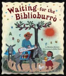 Waiting for the Biblioburro - Monica Brown, John Parra