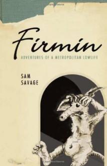 Firmin: Adventures of a Metropolitan Lowlife - Sam Savage