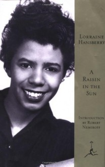A Raisin in the Sun - Lorraine Hansberry, Robert Nemiroff