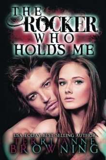 The Rocker Who Holds Me (Volume 1) - Terri Anne Browning