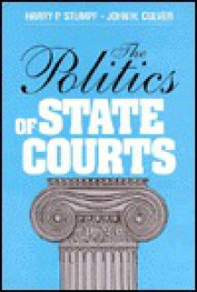 The Politics of State Courts - Harry P. Stumpf, John H. Culver