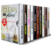 Clean and Heal Box Set (10 in 1): Cleaning Hacks and Projects with Baking Soda and Other Tips Plus Body Cleanse Recipes, Beauty and Healing (DIY Natural Beauty Products) - Becky Hunter, Ronnie Cooper, Vanessa Riley, Ronda Powell, Rebecca Dwight, Abby Chester, Elaine McGee, Wendy Cole