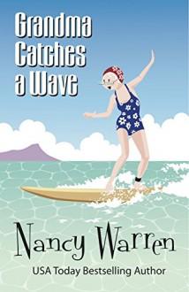 Grandma Catches a Wave (The Grandma Series Book 2) - Nancy Warren