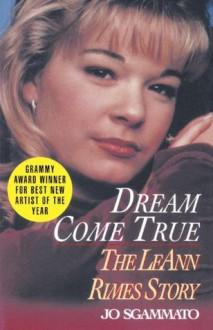 Dream Come True: The LeAnn Rimes Story - Jo Sgammato
