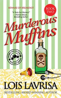 Murderous Muffins (Cozy Mystery) Book #2 (Chubby Chicks Club Cozy Mystery Series) - Lois Lavrisa