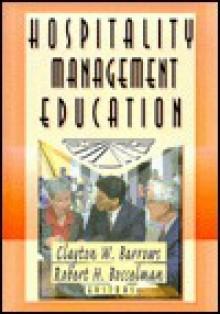 Hospitality Management Education (The Haworth Hospitality Press) (The Haworth Hospitality Press) - Robert H. Bosselman, Kaye Sung Chon, Clayton W. Barrows