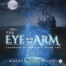 The Eye and The Arm - Andrew Q. Gordon,Seb Yarrick