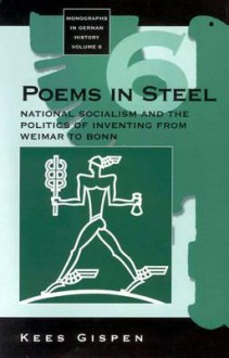 Poems in Steel: National Socialism and the Politics of Inventing from Weimar to Bonn - Kees Gispen