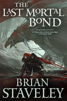 The Last Mortal Bond (Chronicle of the Unhewn Throne) - Brian Staveley