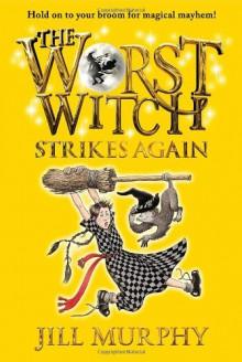 The Worst Witch Strikes Again - Jill Murphy,Jill Murphy