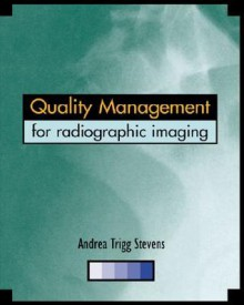 Quality Management for Radiographic Imaging: A Guide for Technologists - Andrea Stevens