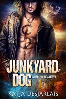 Junkyard Dog (Hellhounds #1) - Katja Desjarlais