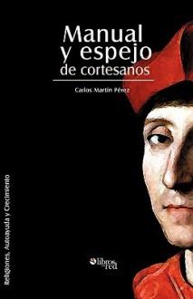 Manual y Espejo de Cortesanos - Carlos Martín Pérez