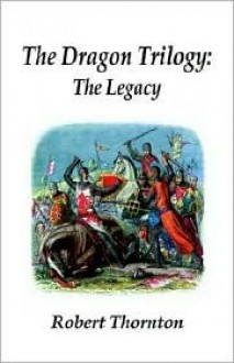 The Dragon Trilogy: The Legacy - Robert Thornton