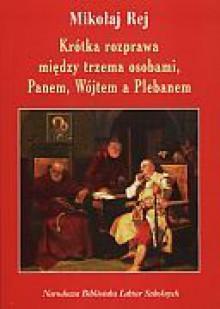 Krótka rozprawa między Panem, Wójtem i Plebanem - Mikołaj Rej