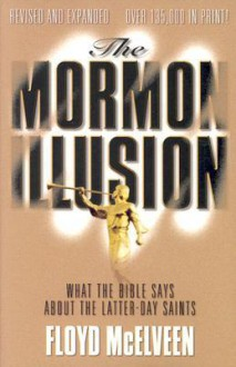 Mormon Illusion, The: What the Bible Says About the Latter-Day Saints - Floyd C. McElveen