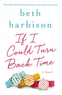 If I Could Turn Back Time: A Novel - Beth Harbison