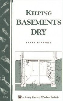 Keeping Basements Dry: Storey's Country Wisdom Bulletin A-26 - Larry Jay Diamond