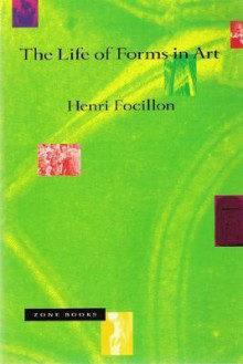 The Life of Forms in Art - Henri Focillon