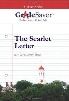Grade Saver (Tm) Classic Notes The Scarlet Letter: Study Guide - Classic Notes