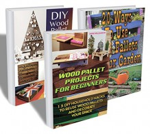 Wood Pallet Collection: 50 Wood Pallet Projects For Your Home And Garden: (Wood Pallets For Selling, Wood Pallets Furniture) (DIY Crafts) - Mark Elmer, Anne Williamson