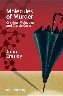 Molecules of Murder: Criminal Molecules and Classic Cases - John Emsley