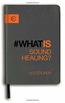 What is Sound Healing? - Lyz Cooper